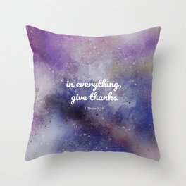 In everything, give thanks. 1 Thess 5:18 Throw Pillow