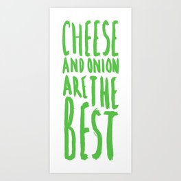 Cheese and onion are the best Art Print