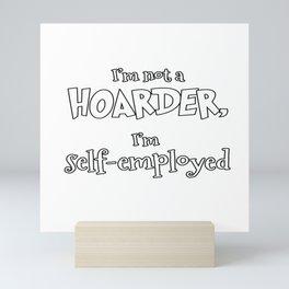 I'm Not A Hoarder, I'm Self Employed Mini Art Print
