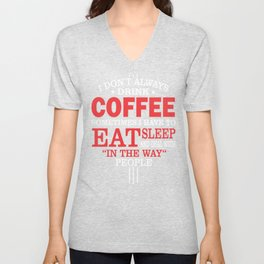 I Don't Always Drink Coffee Quote Unisex V-Neck