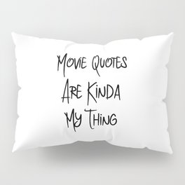 Movie Quotes Are Kinda My Thing Funny Film School Pillow Sham