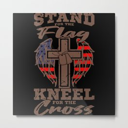STAND FOR THE FLAG KNELL FOR THE CROSS American Metal Print