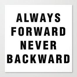 Always Forward Never Backward Canvas Print