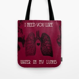 Need You Like Water In My Lungs Tote Bag