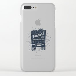 Timber! I Have Fallen For You Clear iPhone Case
