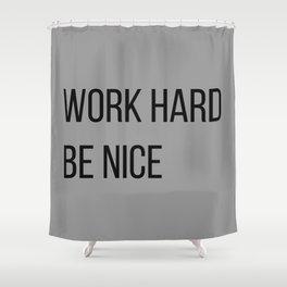 Work Hard Be Nice Shower Curtain