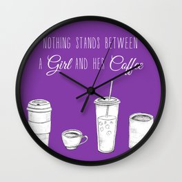 Nothing stands between a girl and her coffee Wall Clock