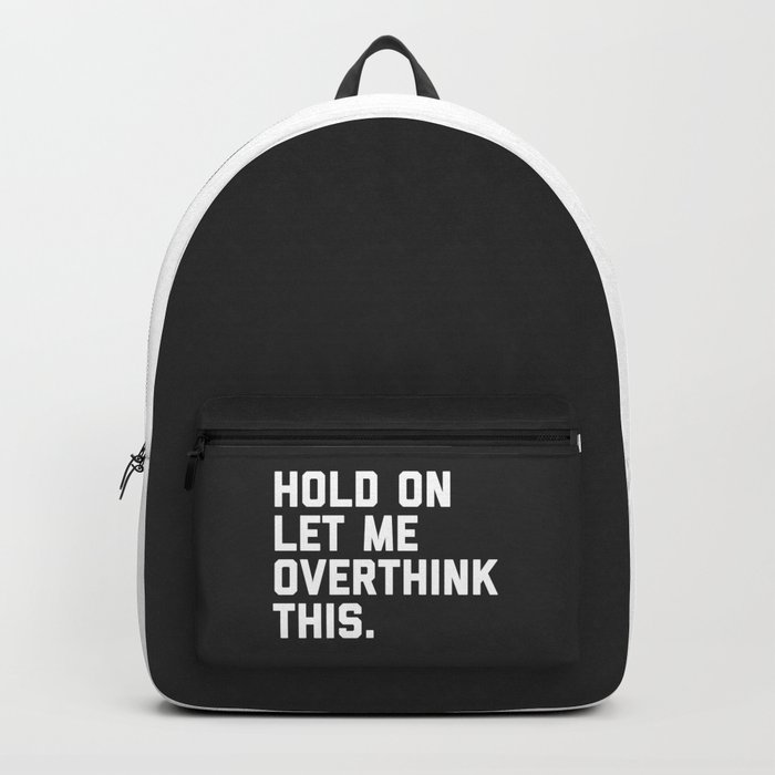 Hold On, Overthink This Funny Quote Rucksack