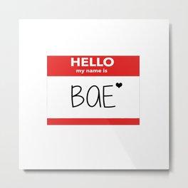 Hello My Name is Bae Metal Print