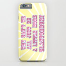 Why can't we all just be a little more Glastonbury iPhone Case