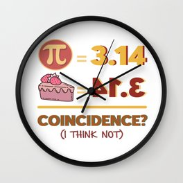 Pi day COINCIDENCE I THINK NOT Math Lover Wall Clock