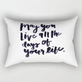 May You Live All the Days of Your Life Rectangular Pillow