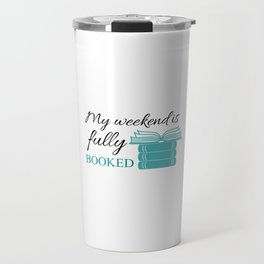My weekend is fully booked Travel Mug