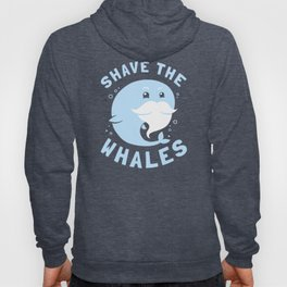 Shave The Whales Hoody