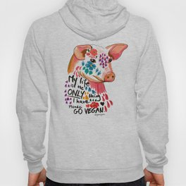 My life is the only thing I have. Go Vegan. Hoody