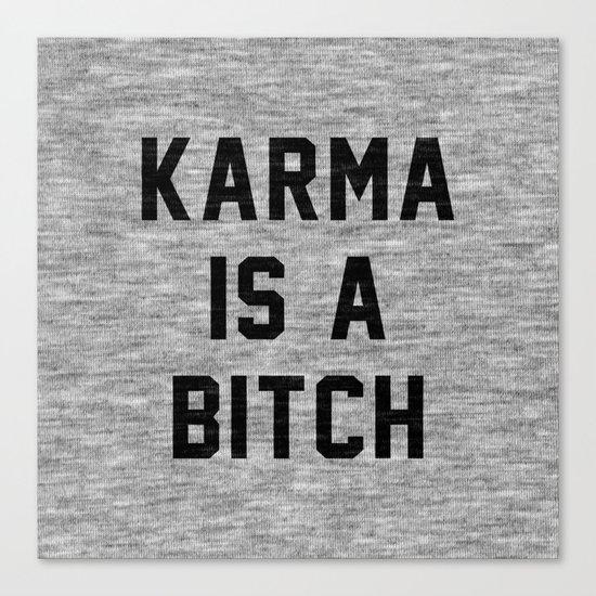 Karma is a Bitch Canvas Print