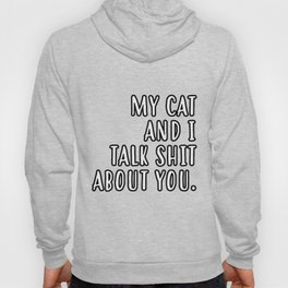 My cat and I talk shit about you Hoody