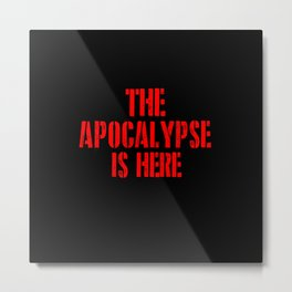 the apocalypse is here Metal Print