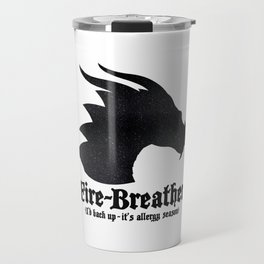 Fire-Breather (I'd back up - it's allergy season) Travel Mug