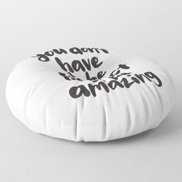 You Don't Have To Be Perfect To Be Amazing motivational typography in black and white home wall deco Floor Pillow