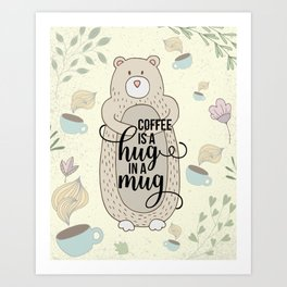Coffee is a hug in a mug - Bear hug - Coffee Lover Art Print