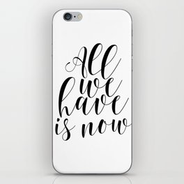 Typography Print All We Have Is Now Print Printable Wall Art Motivational Print Printable Quote iPhone Skin