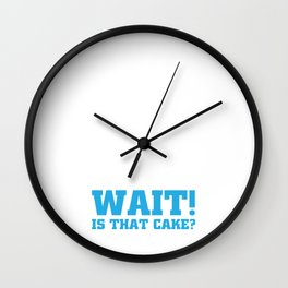 Wait! Is that Cake? Funny Dieting T-shirt Wall Clock