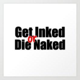 Get Inked or Die Naked Art Print