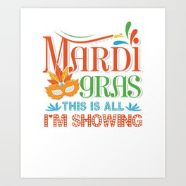 Mardi Gras This Is All I'm Showing  Art Print