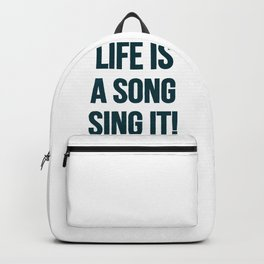 Life is a song, sing it! Backpack