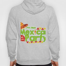 Cinco De Mayo Funny I'm Not Mexican But Let's Party Hoody
