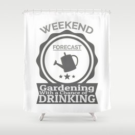 Weekend Forecast Gardening With Chance Of Drinking Shower Curtain