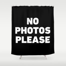 No Photos Please Shower Curtain