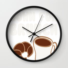 TURN DOWN FOR BRUNCH T-SHIRT Wall Clock