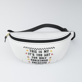 This is my its to Hot for Ugly Christmas Sweaters Fanny Pack