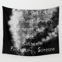 Being a detective isn't about bringing someone down but rather protecting someone Wall Tapestry