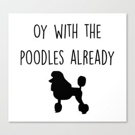 Gilmore Girls - Oy with the poodles already Canvas Print