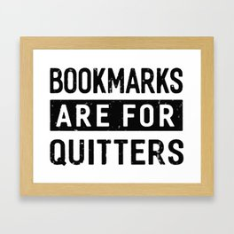 bookmarks are for quitters Framed Art Print