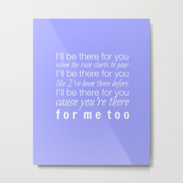 I'll Be There for You (Friends TV Theme Song) Metal Print
