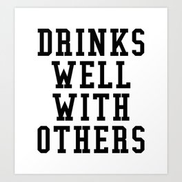 Drinks Well With Others Art Print