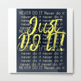 Never do it - Just do it. Metal Print