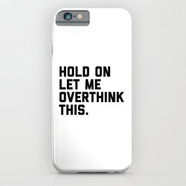 Hold On, Overthink This (White) Funny Quote iPhone Case