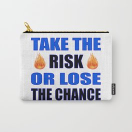 Take the Risk Or Lose The Chance Carry-All Pouch
