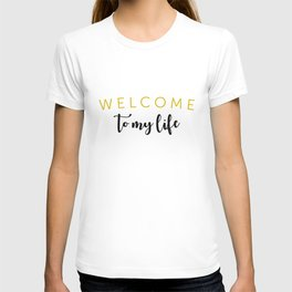 Welcome To My Life T-shirt