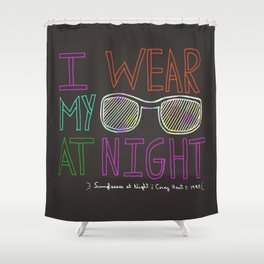 I Wear My Sunglasses At Night  Shower Curtain