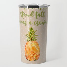 Be a pineapple- stand tall, wear a crown and be sweet on the inside Travel Mug