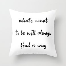 What's Meant to be Will Always Find a Way Inspirational Motivational Quote Throw Pillow