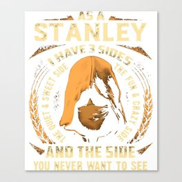 as a Stanley I have 3 sides and the side you never want to see hip hop Canvas Print