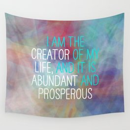 I Am The Creator Of My Life, And It Is Abundant And Prosperous Wall Tapestry