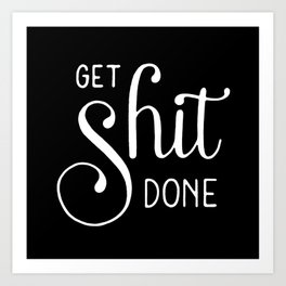 Get shit done #2 Art Print